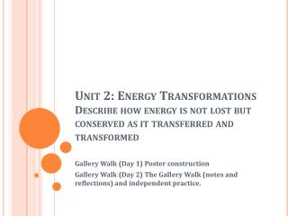 Unit 2: Energy Transformations Describe how energy is not lost but conserved as it transferred and transformed