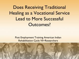 Does Receiving Traditional Healing as a Vocational Service Lead to More Successful Outcomes?