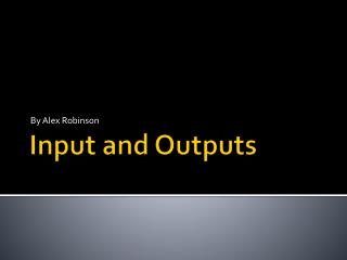 Input and Outputs