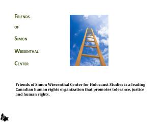 Friends of Simon Wiesenthal Center for Holocaust Studies is a leading Canadian human rights organization that promotes