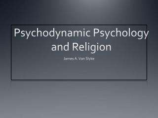 Psychodynamic Psychology and Religion