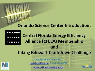 Orlando Science Center Introduction: Central Florida Energy Efficiency Alliance (CFEEA) Membership and Taking Kilowatt