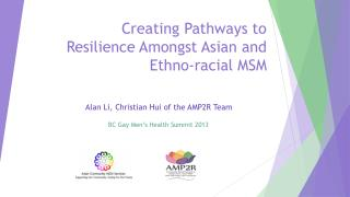 Creating Pathways to Resilience Amongst Asian and Ethno-racial  MSM