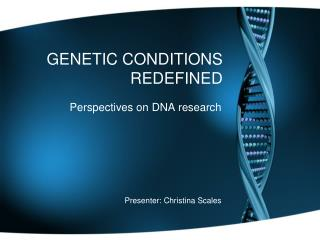 GENETIC CONDITIONS REDEFINED