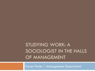 Studying work: A Sociologist in the HALLS of Management