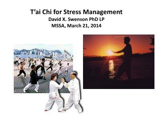 T'ai  Chi for  Stress Management David X. Swenson PhD LP MSSA, March 21, 2014
