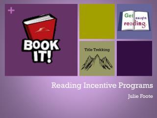 Reading Incentive Programs Julie Foote