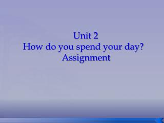 Unit 2     How do you spend your day?                      Assignment