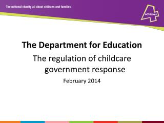 The Department for Education The regulation of childcare government response February 2014