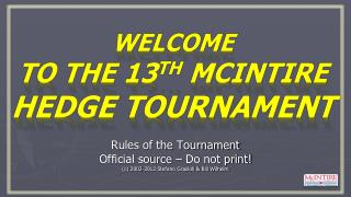 Welcome to the 13 th  McIntire  Hedge Tournament
