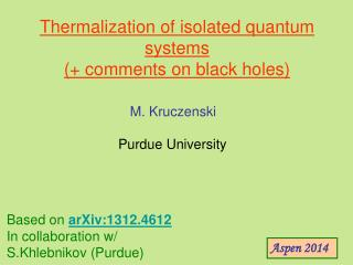 Thermalization  of isolated quantum systems (+ comments on black holes)