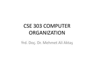 CSE 303 COMPUTER ORGANIZATION