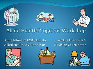 Allied Health Programs Workshop Ruby Johnson, MSN/Ed., RN             Mickey Freeze, MA  Allied Health Division Chair