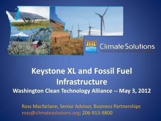Keystone XL and Fossil Fuel Infrastructure  Washington Clean Technology Alliance  --  May 3, 2012