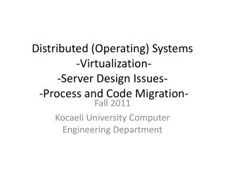Distributed (Operating) Systems  - Virtualization -  -Server Design Issues-  - Process and Code Migration -