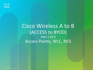 Cisco Wireless A to B (ACCESS to BYOD) Part 1 of 3 Access Points, WLC, NCS