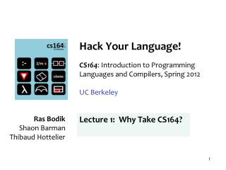 Hack Your Language! CS164 : Introduction to Programming Languages and Compilers, Spring 2012 UC  Berkeley