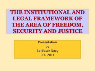 THE INSTITUTIONAL AND LEGAL FRAMEWORK OF THE AREA OF FREEDOM, SECURITY AND JUSTICE