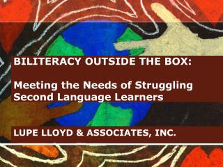 BILITERACY OUTSIDE THE BOX: Meeting the Needs of Struggling Second Language Learners