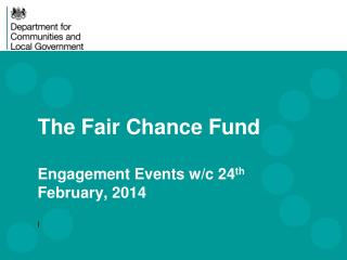 The Fair Chance Fund Engagement Events w/c 24 th  February, 2014