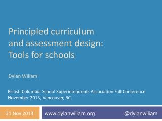 Principled curriculum and assessment design: Tools for schools Dylan  Wiliam