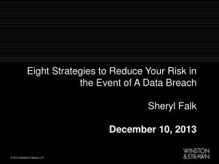 Eight Strategies to Reduce Your Risk in the Event of A Data  Breach Sheryl Falk December  10, 2013