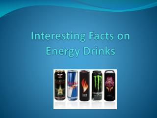 Interesting Facts on Energy Drinks