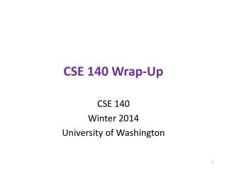 CSE 140 Wrap-Up