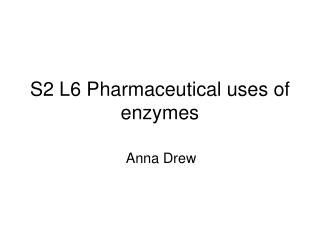 s2 l6 pharmaceutical uses of enzymes