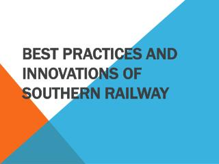 Best Practices and Innovations of  Southern Railway