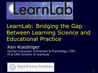 LearnLab : Bridging the Gap Between Learning Science and Educational Practice