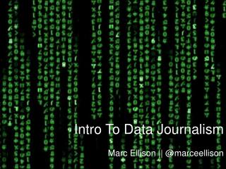 Intro To Data Journalism Marc Ellison || @ marceellison