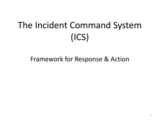 The Incident Command System (ICS) Framework  for Response &  Action