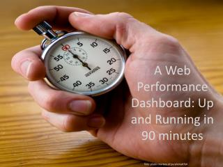 A Web Performance Dashboard: Up and Running in 90 minutes