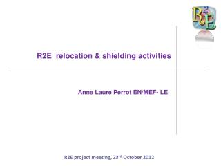 R2E  relocation & shielding activities