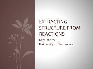 Extracting structure from reactions