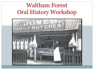 Waltham Forest  Oral  History Workshop