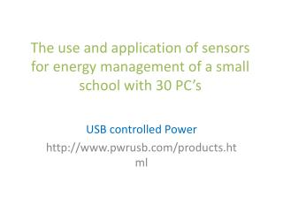 The  use and application of sensors for energy management of a small school with 30 PC's