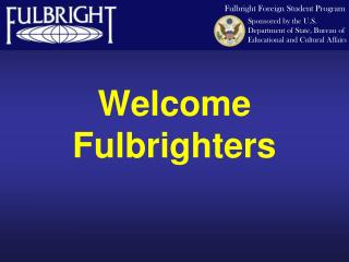 Welcome  Fulbrighters