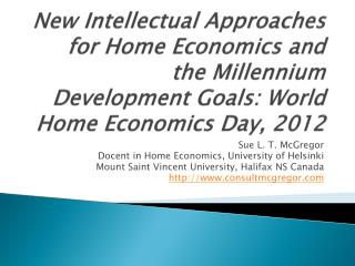 New Intellectual Approaches for Home Economics and the Millennium Development  Goals: World Home Economics Day, 2012