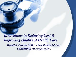 Innovations in Reducing Cost & Improving Quality of Health Care