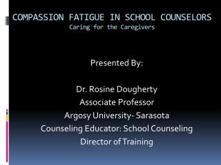 COMPASSION FATIGUE IN SCHOOL COUNSELORS Caring for the Caregivers