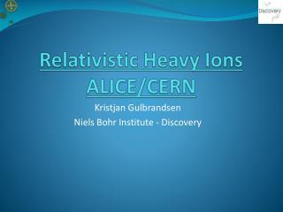 Relativistic Heavy Ions ALICE/CERN