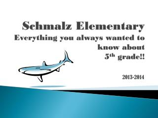 Schmalz  Elementary Everything you always wanted to know about  5 th  grade!!