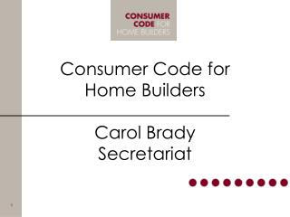 Consumer Code for Home Builders Carol Brady Secretariat