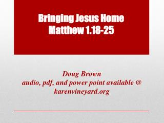 Bringing Jesus Home Matthew 1.18-25