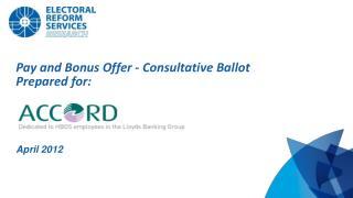 Pay and Bonus Offer - Consultative Ballot Prepared for: April 2012