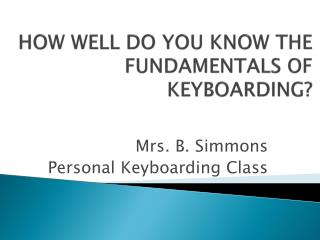 HOW WELL DO YOU KNOW THE FUNDAMENTALS OF KEYBOARDING?