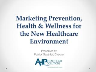 Marketing Prevention , Health &  Wellness for the New Healthcare Environment