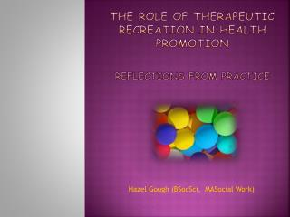 THE ROLE OF THERAPEUTIC RECREATION IN HEALTH PROMOTION Reflections from Practice